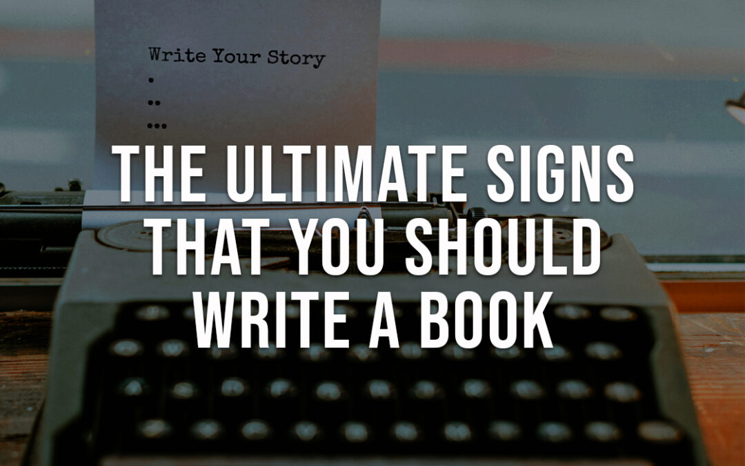 The Ultimate Signs that You Should Write a Book