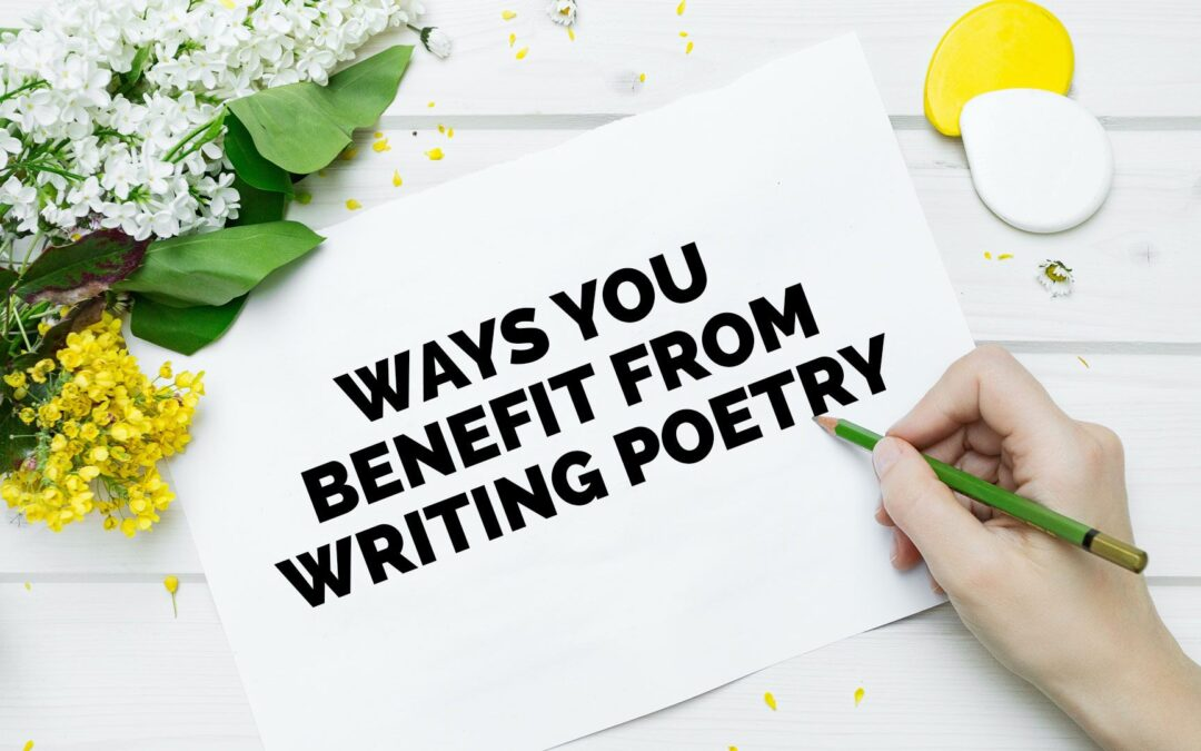 Ways You Benefit From Writing Poetry